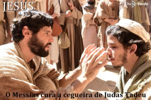 o Messias cura a cegueira de Judas Tadeu