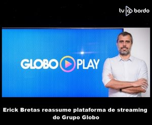 Erick Bretas reassume plataforma de streaming do Grupo Globo